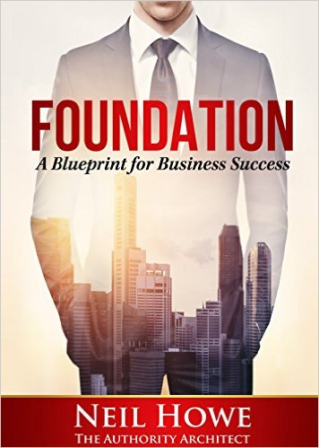 "Authority Architect Neil Howe's book ""Foundation: A Blueprint For Building A Solid Business"" Earns Best Selling Author Award August 2015"