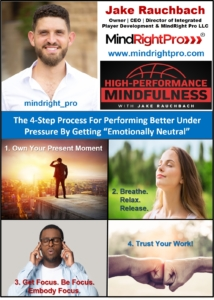 "The 4-Step Process For Performing Better Under Pressure By Getting ""Emotionally Neutral"" Presented By Jake Rauchbach Founder of The MindRight Pro Program"